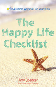 The Happy Life Checklist: 654 Ways to Find Your Bliss (Perigee, February 2014)